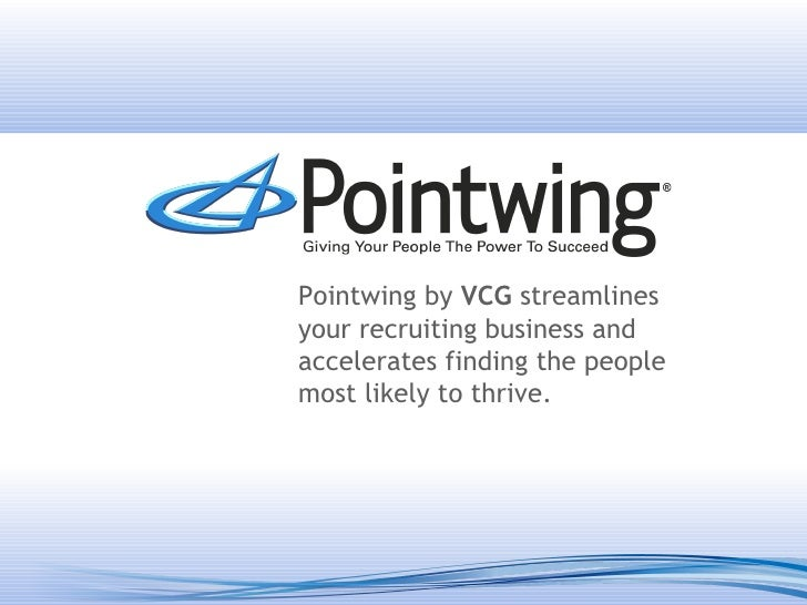 Pointwing by  VCG  streamlines your recruiting business and accelerates finding the people most likely to thrive.