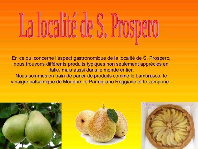 En ce qui concerne l'aspect gastronomique de la localité de S. Prospero, nous trouvons différents produits typiques non se...
