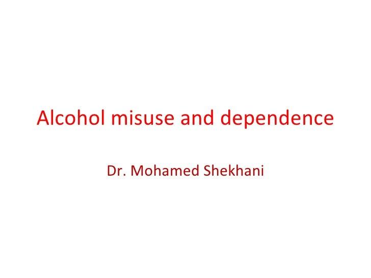 Alcohol misuse and dependence      Dr. Mohamed Shekhani