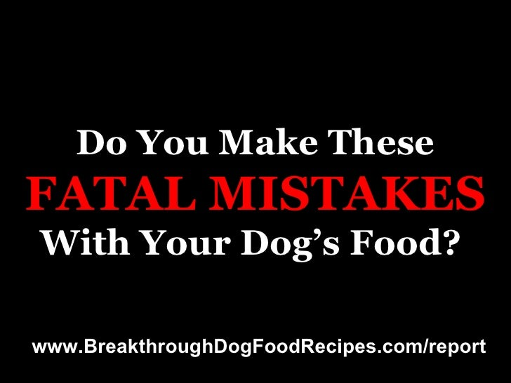 Do You Make These FATAL   MISTAKES With Your Dog's Food?