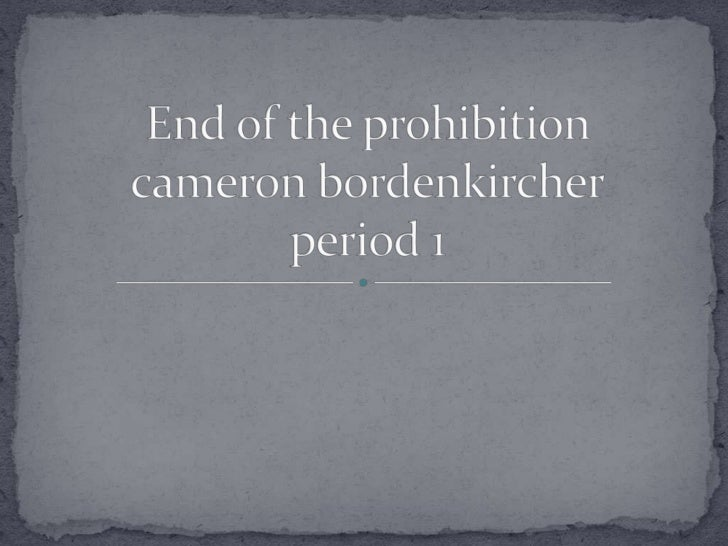End of the prohibition cameronbordenkircherperiod 1<br />