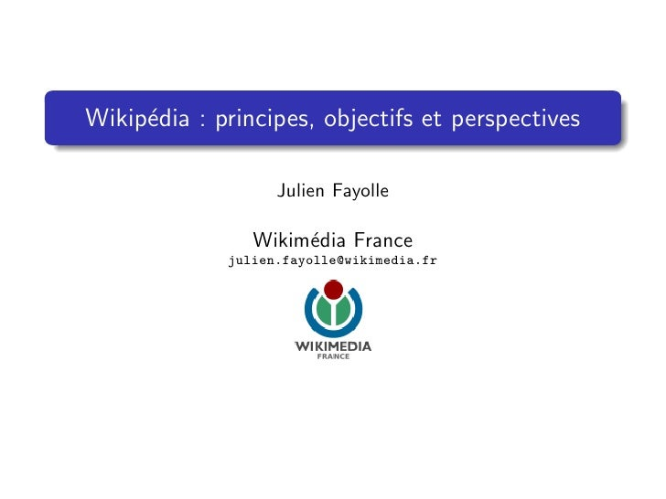 Wikip´dia : principes, objectifs et perspectives      e                     Julien Fayolle                  Wikim´dia Fran...