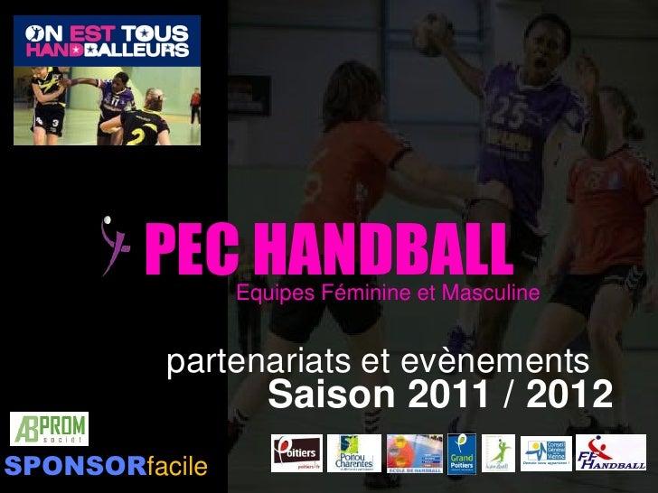 PEC HANDBALL<br />Equipes Féminine et Masculine<br />partenariats et evènements<br />Saison 2011 / 2012<br />SPONSORfacile...