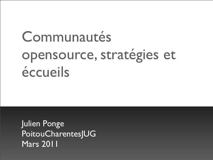 Communautésopensource, stratégies etéccueilsJulien PongePoitouCharentesJUGMars 2011