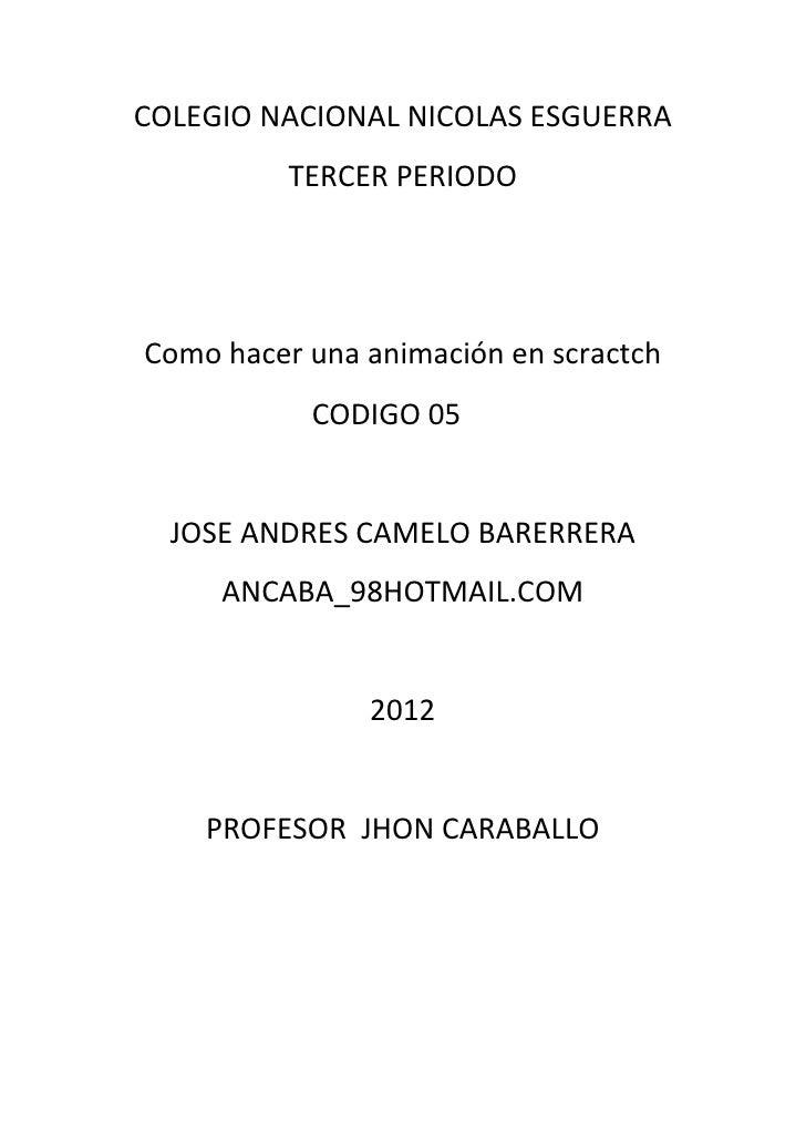 COLEGIO NACIONAL NICOLAS ESGUERRA          TERCER PERIODOComo hacer una animación en scractch           CODIGO 05  JOSE AN...