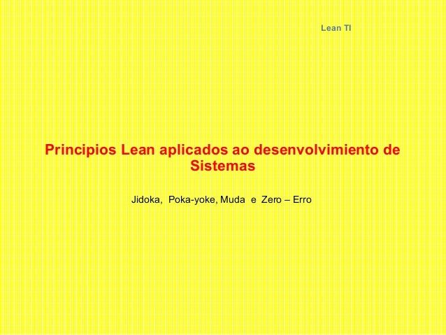 Principios Lean aplicados ao desenvolvimiento de Sistemas Jidoka, Poka-yoke, Muda e Zero – Erro Lean TI