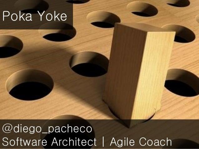 @diego_pacheco Software Architect   Agile Coach Poka Yoke