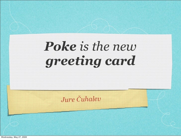 Poke is the new                           greeting card                              Jure Čuhalev     Wednesday, May 27, 2...