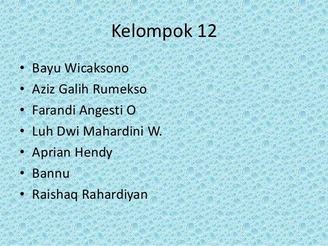Kelompok 12 • Bayu Wicaksono • Aziz Galih Rumekso • Farandi Angesti O • Luh Dwi Mahardini W. • Aprian Hendy • Bannu • Rais...