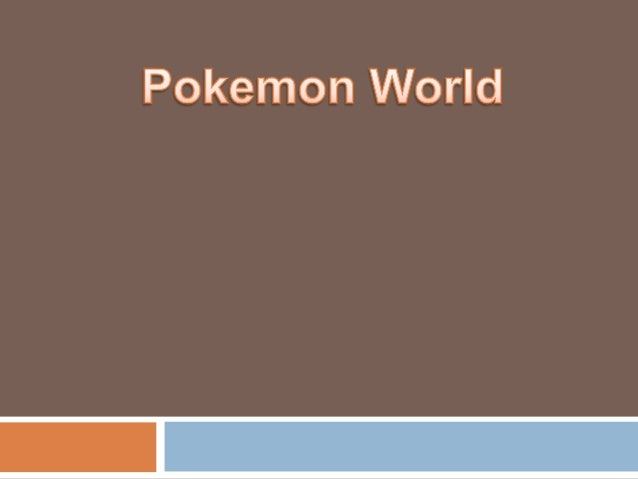 Pokemon World  A virtual world or for short, a game. This game consists of trainers battling with other trainers and also...