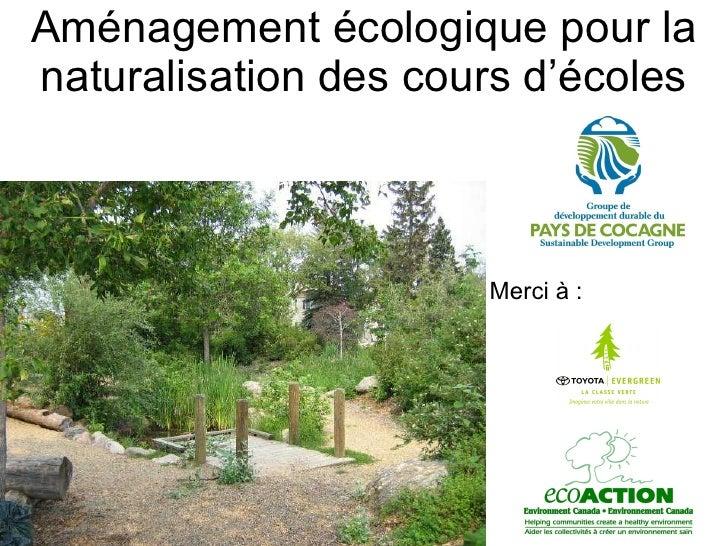 Aménagement écologique pour la naturalisation des cours d'écoles Merci à :