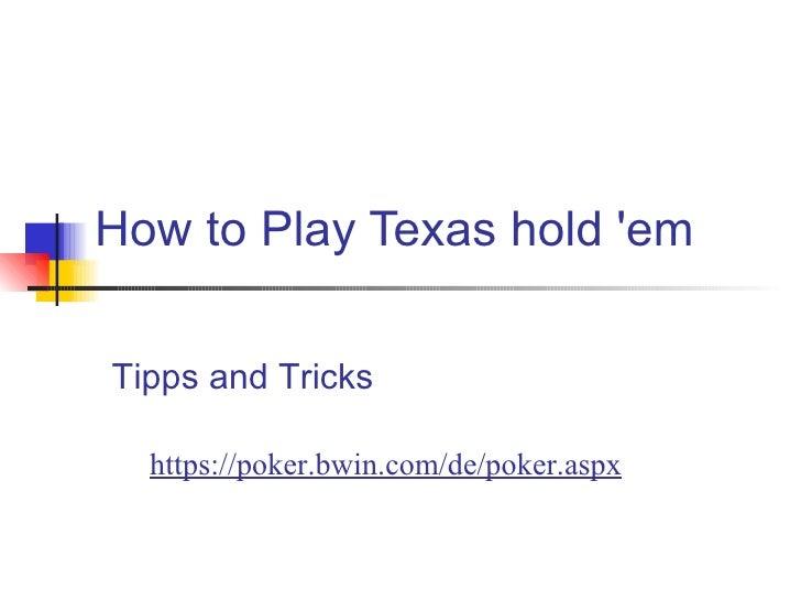 How to Play Texas hold 'em https://poker.bwin.com/de/poker.aspx   Tipps and Tricks