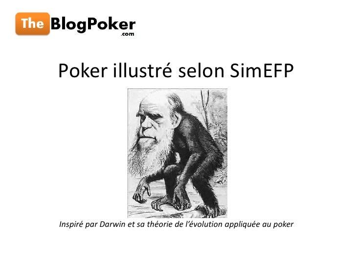 Poker illustré selon SimEFP<br />Inspiré par Darwin et sa théorie de l'évolution appliquée au poker<br />