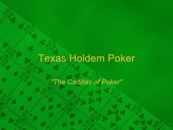 "Texas Holdem Poker ""The Cadillac of Poker"""