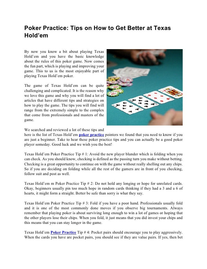 Poker Practice: Tips on How to Get Better at TexasHold'emBy now you know a bit about playing TexasHold'em and you have the...