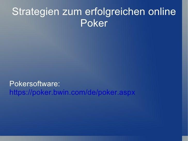 Strategien zum erfolgreichen online Poker Pokersoftware:  https://poker.bwin.com/de/poker.aspx