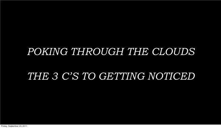 POKING THROUGH THE CLOUDSTHE 3 C'S TO GETTING NOTICED