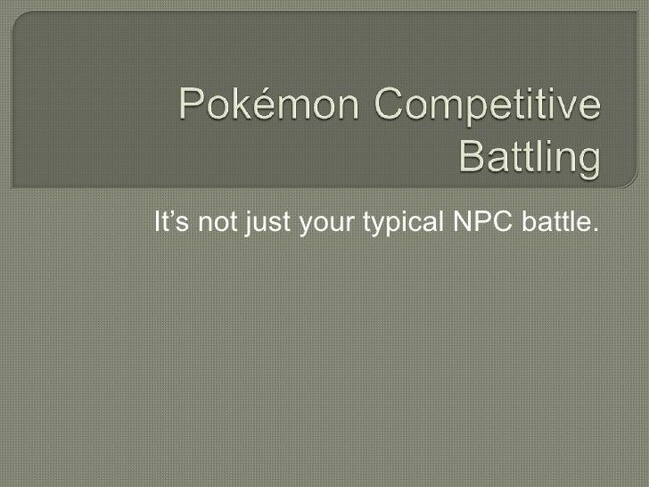 Pokémon Competitive Battling<br />It's not just your typical NPC battle.<br />