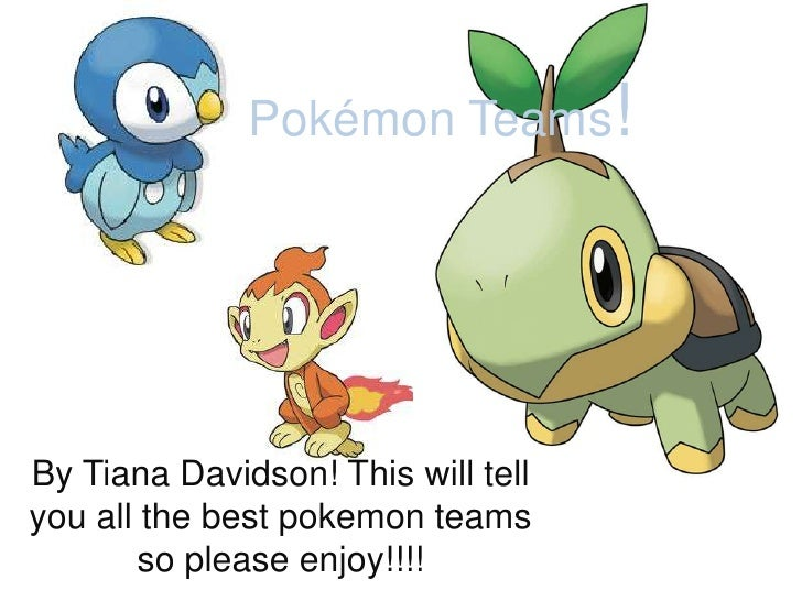 Pokémon Teams!<br />By Tiana Davidson! This will tell you all the best pokemon teams so please enjoy!!!!<br />