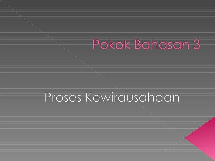 Setelah menyelesaikan pokok bahasan inimahasiswa akan dapat menjelaskan :      Model Proses Kewirausahaan      Ciri-Ciri P...