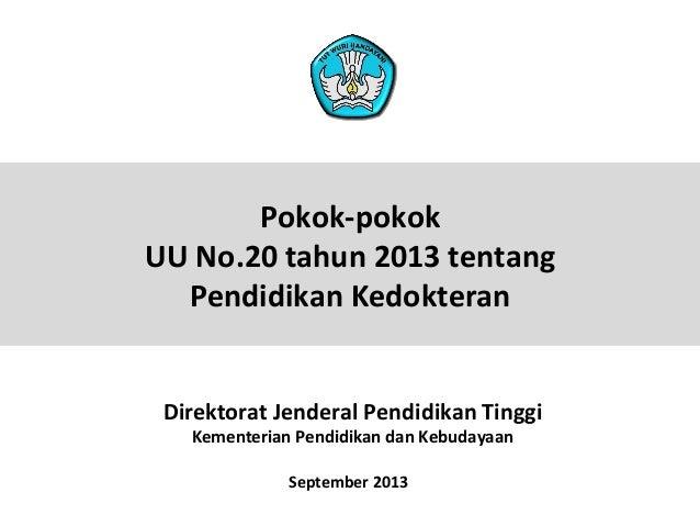Pokok-‐pokok     UU  No.20  tahun  2013  tentang   Pendidikan  Kedokteran   Direktorat  Jenderal  P...