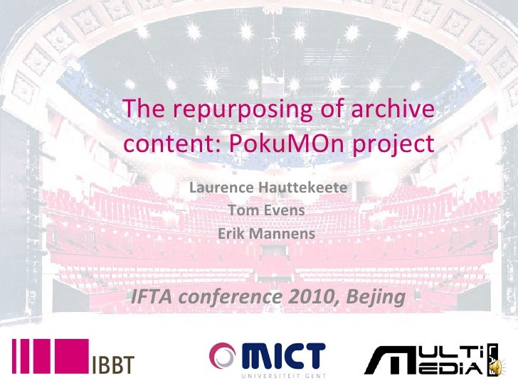 The repurposing of archive content: PokuMOn project Laurence Hauttekeete Tom Evens  Erik Mannens  IFTA conference 2010, Be...