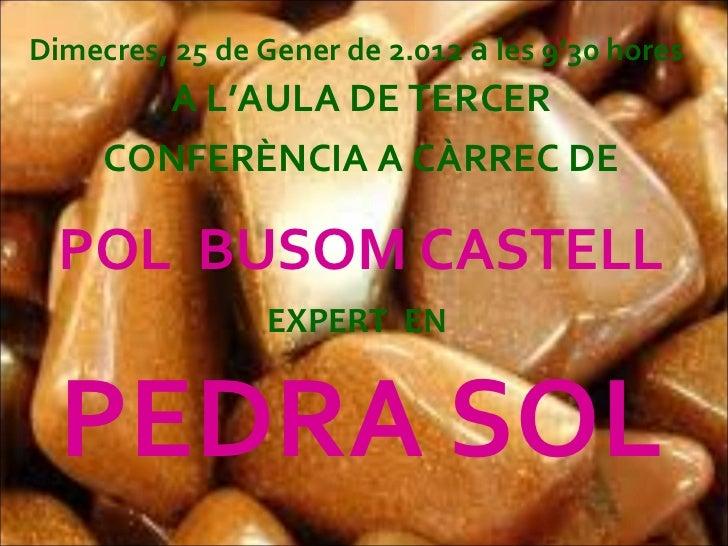 Dimecres, 25 de Gener de 2.012  a  les 9'30 hores   A L'AULA DE TERCER CONFERÈNCIA A CÀRREC DE POL  BUSOM CASTELL EXPERT  ...