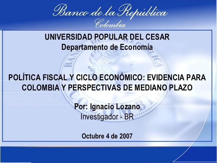 UNIVERSIDAD POPULAR DEL CESAR             Departamento de EconomíaPOLÍTICA FISCAL Y CICLO ECONÓMICO: EVIDENCIA PARA   COLO...