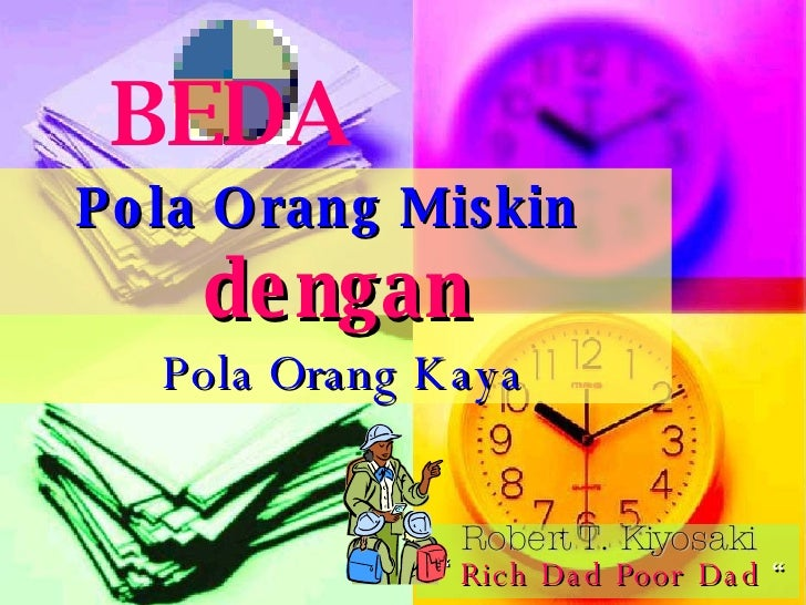 "Pola Orang Miskin  dengan   Pola Orang Kaya Robert T. Kiyosaki ""  Rich Dad Poor Dad  "" BEDA"