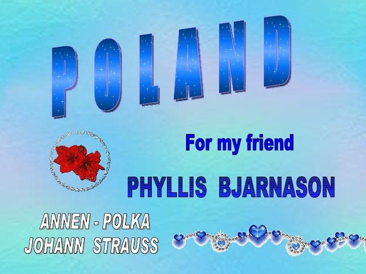 P O L A N D For my friend PHYLLIS  BJARNASON  JOHANN  STRAUSS ANNEN - POLKA