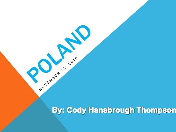 POLAND<br />November 15, 2010<br />By: Cody Hansbrough Thompson<br />
