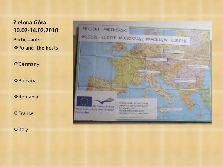 Zielona Góra 10.02-14.02.2010 <ul><li>Participants: </li></ul><ul><li>Poland (the hosts) </li></ul><ul><li>Germany </li></...