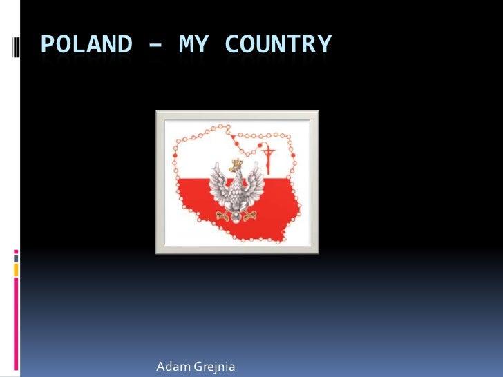 POLAND – MY COUNTRY       Adam Grejnia