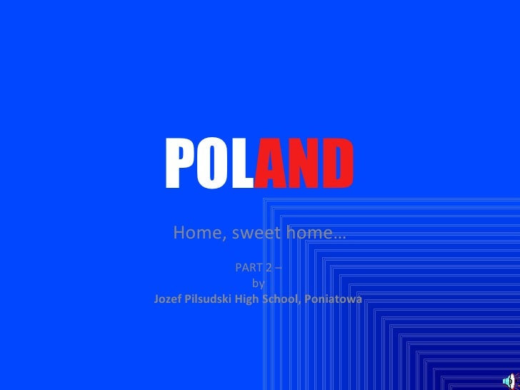 POL AND Home, sweet home… PART 2 –  by  Jozef Pilsudski High School, Poniatowa