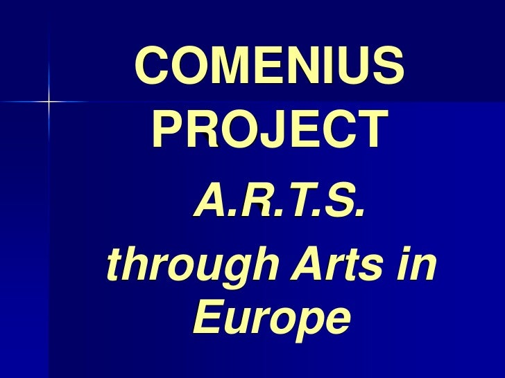 COMENIUS PROJECT    A.R.T.S.through Arts in    Europe