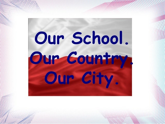 Our School.Our Country. Our City.