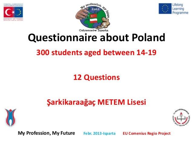 Questionnaire about Poland       300 students aged between 14-19                       12 Questions            Şarkikaraağ...