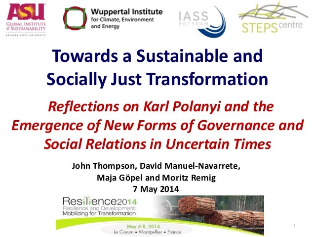 Towards a Sustainable and Socially Just Transformation Reflections on Karl Polanyi and the Emergence of New Forms of Governance and Social Relations in Uncertain Times
