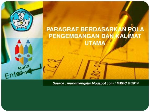 Source : muridmengajar.blogspot.com | MMBC © 2014 PARAGRAF BERDASARKAN POLA PENGEMBANGAN DAN KALIMAT UTAMA