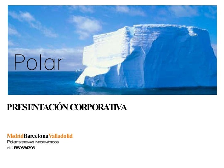 PRESENTACIÓN CORPORATIVA Madrid   Barcelona   Valladolid Polar  SISTEMAS INFORMÁTICOS cif:  B82684796