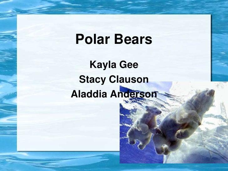 Polar Bears<br />Kayla Gee<br />Stacy Clauson<br />Aladdia Anderson<br />