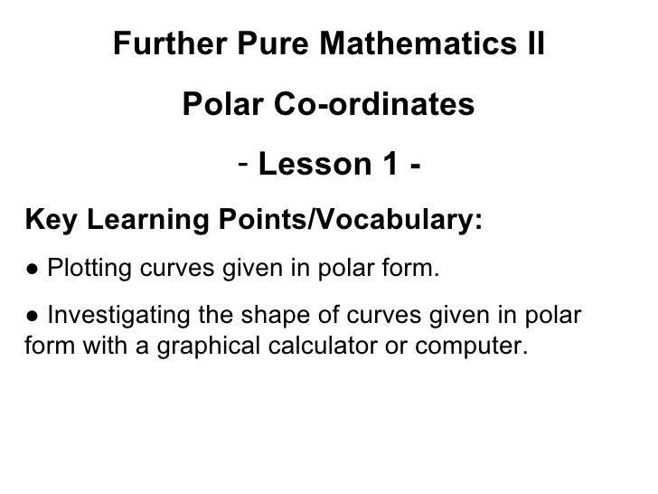 <ul><li>Further Pure Mathematics II </li></ul><ul><li>Polar Co-ordinates </li></ul><ul><li>Lesson 1 - </li></ul><ul><li>Ke...