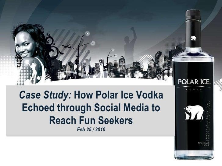 Case Study:  How Polar Ice Vodka Echoed through Social Media to Reach Fun Seekers Feb 25 / 2010