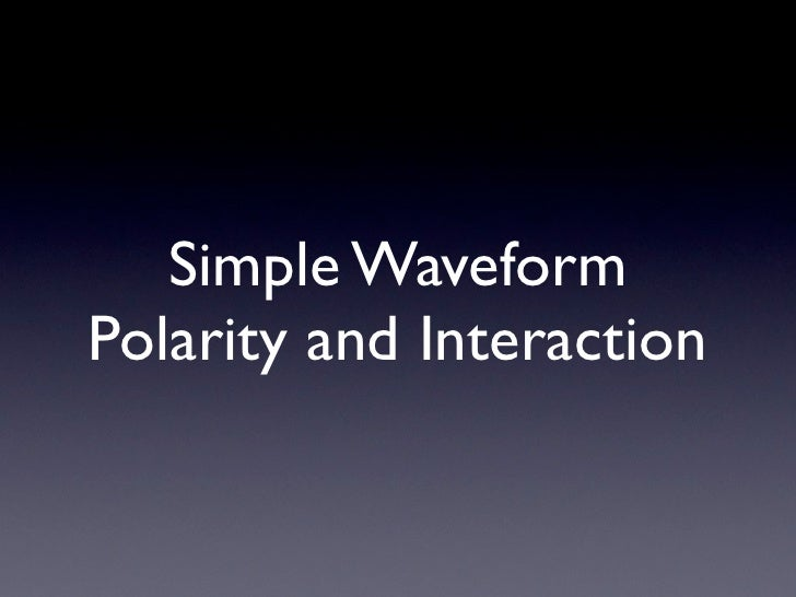 Simple Waveform Polarity and Interaction