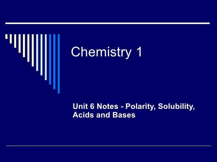 Chemistry 1 Unit 6 Notes - Polarity, Solubility, Acids and Bases