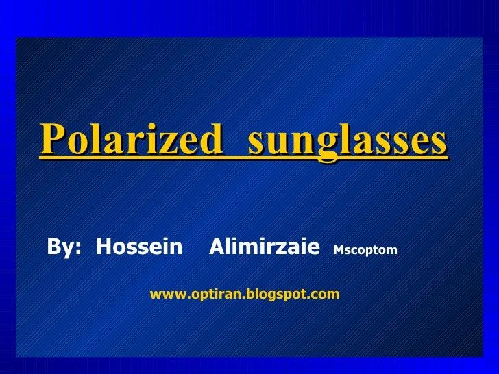 Polarized  sunglasses www.optiran.blogspot.com By:  Hossein  Alimirzaie  Mscoptom