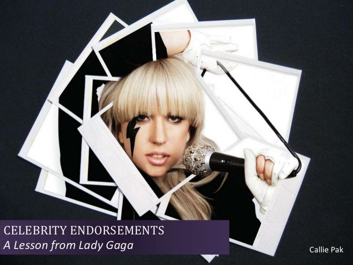 CELEBRITY ENDORSEMENTS<br />A Lesson from Lady Gaga<br />Callie Pak<br />