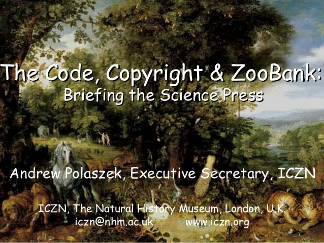The Code, Copyright & ZooBank:The Code, Copyright & ZooBank:Briefing the Science PressBriefing the Science PressICZN, The ...