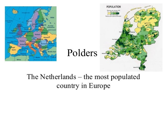PoldersThe Netherlands – the most populated         country in Europe