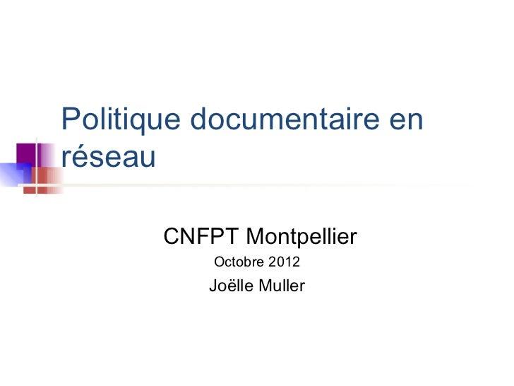 Politique documentaire enréseau       CNFPT Montpellier           Octobre 2012           Joëlle Muller